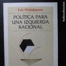 Libri di seconda mano: POLITICA PARA UNA IZQUIERDA RACIONAL ERIC HOBSBAWM CRITICA 1993 194PP. Lote 96379527