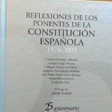 Libros de segunda mano: REFLEXIONES DE LOS PONENTES DE LA CONSTITUCIÓN ESPAÑOLA, 1978 / 2003. 25 ANIVERSARIO DE LA CONSTITUC. Lote 96458063