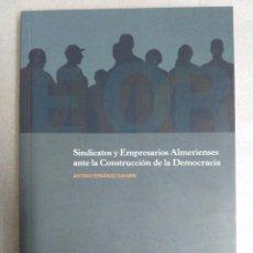 Libros de segunda mano: SINDICATOS Y EMPRESARIOS ALMERIENSES ANTE LA CONSTRUCCION DE LA. DEMOCRACIA . ALMERIA. Lote 96943959