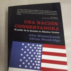 Libros de segunda mano: UNA NACIÓN CONSERVADORA. EL PODER DE LA DERECHA EN ESTADOS UNIDOS - MICKLETHWAIT, JOHN./ WOOLDRIDGE. Lote 97642579