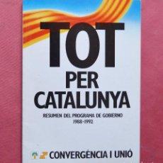 Libros de segunda mano: TOT PER CATALUYA - RESUMEN DEL PROGRAMA DE GOBIERNO 1988 - 1992 - CASTELLANO - CATALAN. Lote 97672515