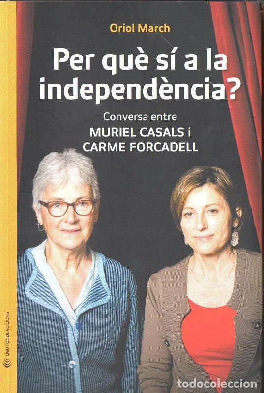O. MARCH : PER QUE SÍ A LA INDEPENDÈNCIA? CONVERSA ENTRE MURIEL CASALS I CARME FORCADELL (2013) (Libros de Segunda Mano - Pensamiento - Política)