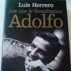 Libros de segunda mano: LOS QUE LE LLAMABAMOS ADOLFO (LUIS HERRERO). 1 EDICIÓN 2007. Lote 98224563