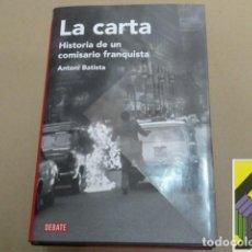 Libros de segunda mano: BATISTA, ANTONI: LA CARTA. HISTORIA DE UN COMISARIO FRANQUISTA. Lote 98358719