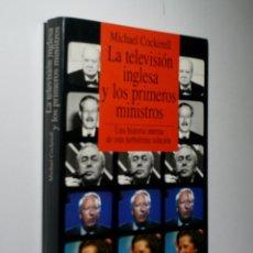 Libros de segunda mano: LA TELEVISIÓN INGLESA Y LOS PRIMEROS MINISTROS. COCKERELL MICHAEL. 1990. Lote 98604987