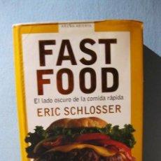 Libros de segunda mano: FAST FOOD: EL LADO OSCURO DE LA COMIDA RÁPIDA (ERIC SCHLOSSER) NUTRICIÓN ALIMENTACIÓN POLÍTICA SALUD. Lote 98619659