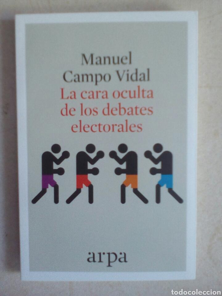 LA CARA OCULTA DE LOS DEBATES ELECTORALES. MANUEL CAMPO VIDAL (Libros de Segunda Mano - Pensamiento - Política)