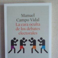 Libros de segunda mano: LA CARA OCULTA DE LOS DEBATES ELECTORALES. MANUEL CAMPO VIDAL. Lote 99139239