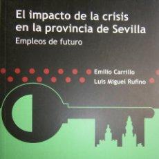 Libros de segunda mano: EL IMPACTO DE LA CRISIS EN LA PROVINCIA DE SEVILLA EMPLEOS DE FUTURO EMILIO CARRILLO UGT 1 EDIC 2011. Lote 99219119