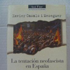 Libros de segunda mano: LA TENTACION NEOFASCISTA EN ESPAÑA , DE XAVIER CASALS I MESEGUER . 1ª EDICION 1998. Lote 144064766