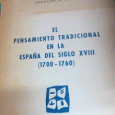 Libros de segunda mano: EL PENSAMIENTO TRADICIONAL EN LA ESPAÑA DEL SIGLO XVIII (1700-1760) FRANCISCO PUY AÑO 1966. Lote 100137139