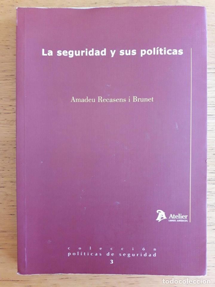LA SEGURIDAD Y SUS POLÍTICAS / AMADEU RECASENS / ATELIER / 2007 (Libros de Segunda Mano - Pensamiento - Política)