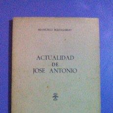 Libros de segunda mano: ACTUALIDAD DE JOSE ANTONIO PRIMO DE RIVERA FRANCISCO EGUIAGARAY FALANGE ESPAÑOLA JONS SINDICALISMO . Lote 101166143