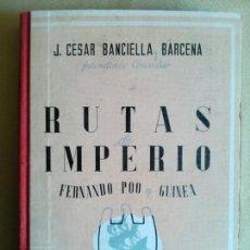 Libros de segunda mano: RUTAS DE IMPERIO FERNANDO POO Y GUINEA.J CESAR BANCIELLA Y BÁRCENA.1940 PRIMERA EDICIÓN. 279 PP+14 G. Lote 101183627