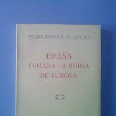 Libros de segunda mano: ESPAÑA EVITARA LA RUINA DE EUROPA ENRIQUE ESPERABE DE ARTEAGA 1954 FRANQUISMO GUERRA FRIA HISTORIA. Lote 101197191