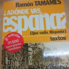 Libros de segunda mano: ¿ADÓNDE VAS ESPAÑA? RAMÓN TAMAMES EDIT PLANETA AÑO 1976. Lote 101282019