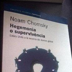 Libros de segunda mano: HEGEMONIA O SUPERVIVENCIA: ESTATS UNITS A LA RECERCA DEL DOMINI GLOBAL. NOAM CHOMSKY. EMPURIES 2004.. Lote 102134787