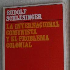 Libros de segunda mano: LA INTERNACIONAL COMUNISTA Y EL PROBLEMA COLONIAL / RUDOLF SCHLESINGER. Lote 102766619