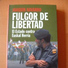 Libros de segunda mano: FULGOR DE LIBERTAD. EL ESTADO CONTRA EUSKAL HERRIA. JOAQUÍN NAVARRO. Lote 103237547