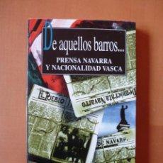 Libros de segunda mano: DE AQUELLOS BARROS... PRENSA NAVARRA Y NACIONALIDAD VASCA. RAMÓN LAPESKERA. Lote 103237843