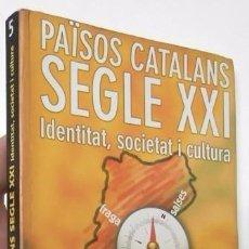 Libros de segunda mano: PAÏSOS CATALANS SEGLE XXI. IDENTITAT, SOCIETAT I CULTURA. Lote 103477971