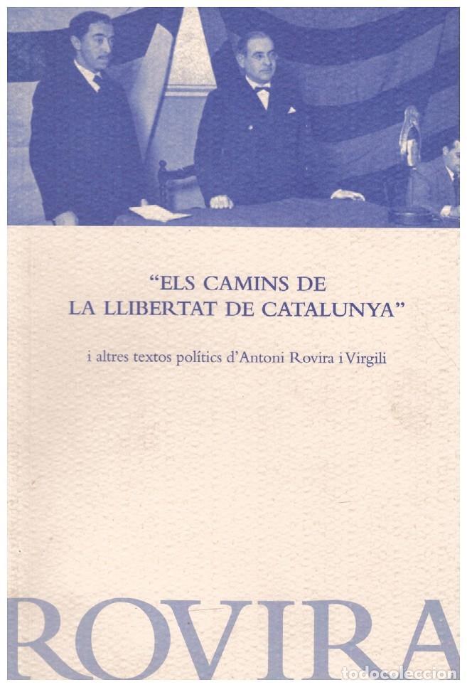ELS CAMINS DE LA LLIBERTAT DE CATALUNYA I ALTRES TEXTOS POLÍTICS D'ANTONI ROVIRA I VIRGILI. (Libros de Segunda Mano - Pensamiento - Política)