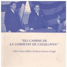 Libros de segunda mano: ELS CAMINS DE LA LLIBERTAT DE CATALUNYA I ALTRES TEXTOS POLÍTICS D'ANTONI ROVIRA I VIRGILI.. Lote 64257682