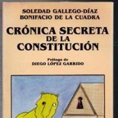 Libros de segunda mano: CRÓNICA SECRETA DE LA CONSTITUCIÓN, SOLEDAD GALLEGO DIAZ, BONIFACIO DE LA CUADRA. Lote 103690955