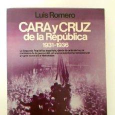 Libros de segunda mano: CARA Y CRUZ DE LA REPÚBLICA 1931-1936.- LUIS ROMERO. Lote 103788487