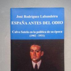 Libros de segunda mano: ESPAÑA ANTES DEL ODIO. CALVO SOTELO EN LA POLÍTICA DE LA ÉPOCA. 1902 - 1931.. Lote 103975507