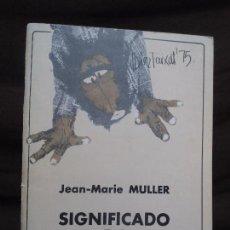 Libros de segunda mano: SIGNIFICADO DE LA NOVIOLENCIA, DE JEAN-MARIE MULLER. Lote 104784455