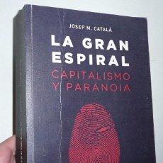 Libros de segunda mano: LA GRAN ESPIRTAL. CAPITALISMO Y PARANOIA - JOSEP. M. CATALÁ (EDICIONES SANS SOLEIL, 2016). Lote 105104319