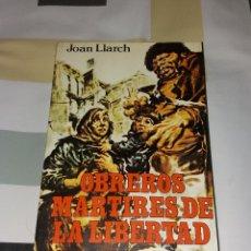 Libros de segunda mano: LIBRO. OBREROS MÁRTIRES DE LA LIBERTAD. JOAN LLARCH, PRODUCCIONES EDITORIALES, 1978, FIRMADO. Lote 105315151