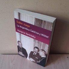Libros de segunda mano: HORACIO VERBITSKY - DOBLE JUEGO, LA ARGENTINA CATOLICA Y MILITAR - EDITORIAL SUDAMERICANA 2006. Lote 105319551