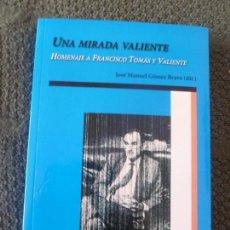 Libros de segunda mano: UNA MIRADA VALIENTE. HOMENAJE A FRANCISCO TOMÁS Y VALIENTE JOSÉ MANUEL GÓMEZ BRAVO (DIR.) POLIFEMO. Lote 105354287