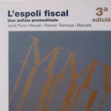 Libros de segunda mano: L´ESPOLI FISCAL. UNA ASFIXIA PREMEDITADA DE JORDI PONS I RAMON TREMOSA(ELISEU CLIMENT). Lote 105750351