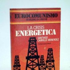 Libros de segunda mano: EUROCOMUNISMO, SOCIALISMO EN LIBERTAD LA CRISIS ENERGÉTICA (SANTIAGO CARRILLO MENENDEZ) FORMA, 1978. Lote 105995910