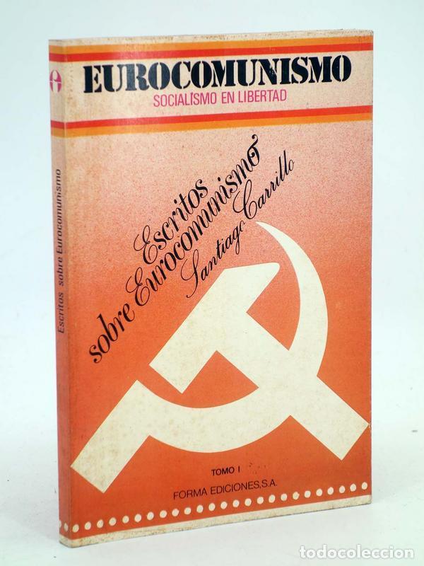EUROCOMUNISMO, SOCIALISMO EN LIBERTAD ESCRITOS SOBRE EUROCOMUNISMO (SANTIAGO CARRILLO) FORMA, 1977 (Libros de Segunda Mano - Pensamiento - Política)
