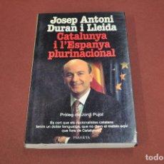 Libros de segunda mano: CATALUNYA I L'ESPANYA PLURINACIONAL - JOSEP ANTONI DURAN I LLEIDA - APB. Lote 106055339