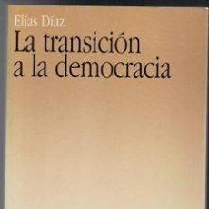 Libros de segunda mano: LA TRANSICIÓN A LA DEMOCRACIA. ELIAS DIAZ. Lote 106172527