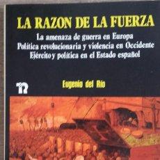 Libros de segunda mano: LA RAZÓN DE LA FUERZA. * EUGENIO DEL RÍO. Lote 106533635