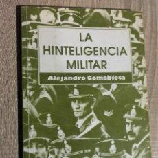 Libros de segunda mano: LA HINTELIGENCIA MILITAR ** ALEJANDRO GOMABIETA. Lote 106536551