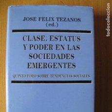 Libros de segunda mano: CLASE, ESTATUS Y PODER EN LAS SOCIEDADES EMERGENTES.- JOSÉ FÉLIX TEZANOS.- EDITORIAL SISTEMA. 2002. . Lote 106547203