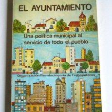Libros de segunda mano: EL AYUNTAMIENTO - UNA POLITICA MUNICIPAL AL SERVICIO DE TODO EL PUEBLO - ORT. Lote 106549223