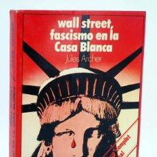 Libros de segunda mano: TA 49. WALL STREET, FASCISMO EN LA CASA BLANCA (JULES ARCHER) DOPESA, 1976. Lote 106681822