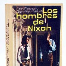 Libros de segunda mano: LOS HOMBRES DE NIXON. HISTORIA DE UN CRACK PRESIDENCIAL (DAN RATHER / GARY P. GATHES) DOPESA, 1976. Lote 106681826