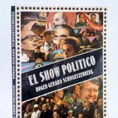 Libros de segunda mano: EL SHOW POLÍTICO. ENSAYO SOBRE Y CONTRA EL STAR SYSTEM EN POLÍTICA (GERARD SCHWARTZENBERG) OFRT. Lote 106681834
