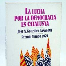 Libros de segunda mano: TA 55. LA LUCHA POR LA DEMOCRACIA EN CATALUÑA (JOSÉ A. GONZÁLEZ CASANOVA) DOPESA, 1978. OFRT. Lote 106681838