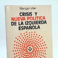 Libros de segunda mano: TA 56. CRISIS Y NUEVA POLÍTICA DE LA IZQUIERDA ESPAÑOLA (SERGIO VILAR) DOPESA, 1979. OFRT. Lote 106681950