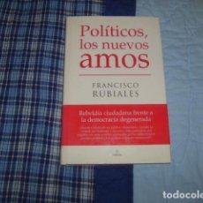 Libros de segunda mano: LOS POLITICOS , LOS NUEVOS AMOS . FRANCISCO RUBIALES. Lote 106695639